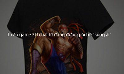"""In áo game 3D chất lừ đang được giới trẻ """"sủng ái"""""""