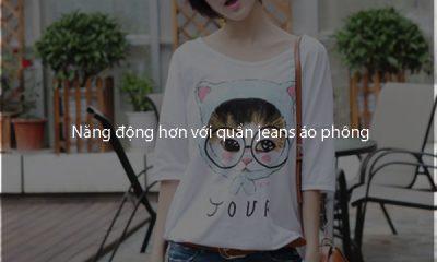 Năng động hơn với quần jeans áo phông